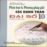Phân loại và phương pháp giải các dạng toán đại số 10