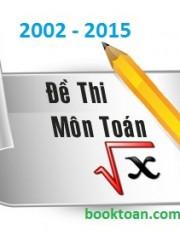 Bộ đề thi, đáp án đại học môn Toán từ 2002-2016