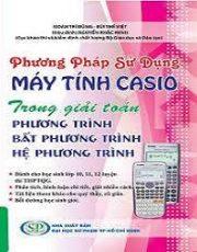 Phương pháp sử dụng máy tính Casio trong giải toán phương trình, bất phương trình, hệ phương trình