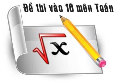 de-thi-vao-lop-10-mon-toan