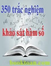 Ngân hàng 350 câu Trắc nghiệm khảo sát hàm số