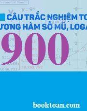 Ngân hàng 900 câu trắc nghiệm hàm số mũ – logarit
