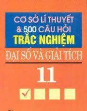 Cơ sở lý thuyết và 500 câu hỏi trắc nghiệm Đại số và Giải tích 11