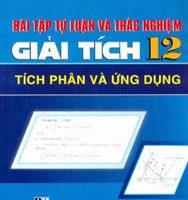 Bài tập tự luận và trắc nghiệm nguyên hàm, tích phân và ứng dụng