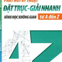 Phát huy kỹ thuật đặt trục giải nhanh hình học không gian từ A đến Z của Nguyễn Hữu Bắc