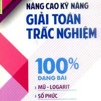 Nâng Cao Kỹ Năng Giải Toán Trắc Nghiệm 100% Dạng Bài Mũ – Logarit, Số Phức