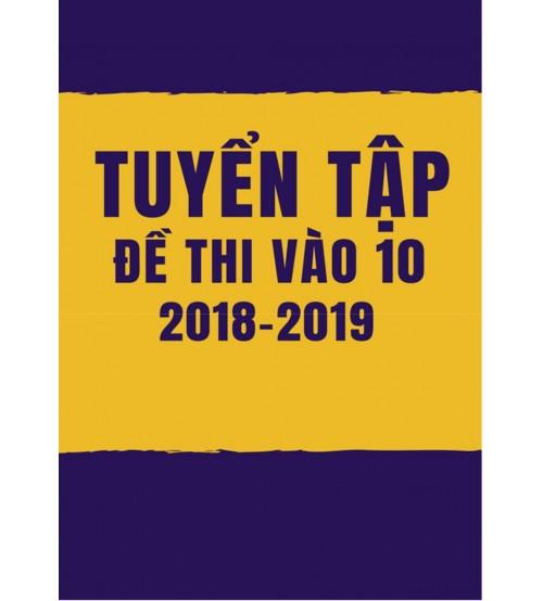 Tuyển tập đề thi vào lớp 10 môn toán 2018-2019
